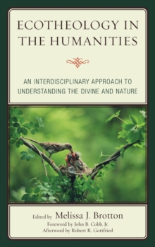 Image for Ecotheology in the humanities  : an interdisciplinary approach to understanding the divine and nature