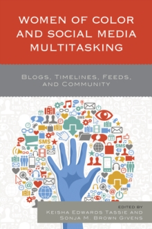 Image for Women of Color and Social Media Multitasking : Blogs, Timelines, Feeds, and Community