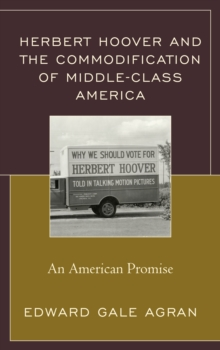 Image for Herbert Hoover and the commodification of middle-class America  : an American promise