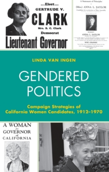 Image for Gendered Politics : Campaign Strategies of California Women Candidates, 1912-1970
