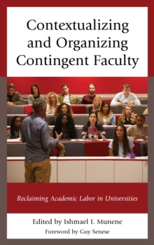 Image for Contextualizing and organizing contingent faculty  : reclaiming academic labor in universities