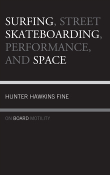 Image for Surfing, street skateboarding, performance, and space  : on board motility