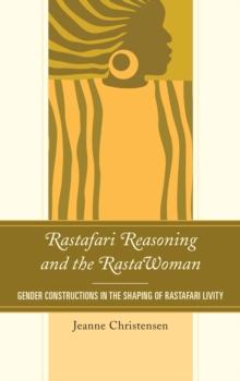 Image for Rastafari Reasoning and the RastaWoman : Gender Constructions in the Shaping of Rastafari Livity
