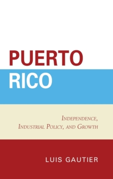 Image for Puerto Rico  : independence, industrial policy, and growth