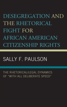Image for Desegregation and the rhetorical fight for African American citizenship rights  : the rhetorical/legal dynamics of 'with all deliberate speed'