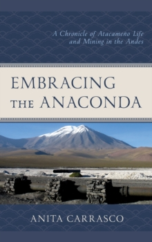 Image for Embracing the anaconda  : a chronicle of Atacameäno life and mining in the Andes