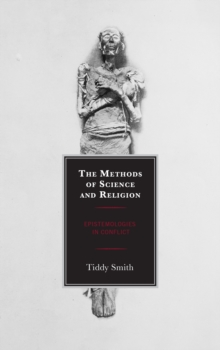 Image for The methods of science and religion  : epistemologies in conflict