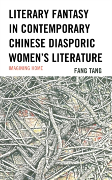 Image for Literary fantasy in contemporary Chinese diasporic women's literature  : imagining home