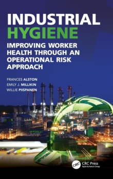 Image for Industrial hygiene  : improving worker health through an operational risk approach