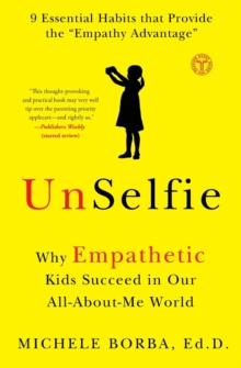 Image for Unselfie  : why empathetic kids succeed in our all-about-me world