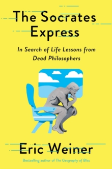 Image for The Socrates express  : in search of life lessons from dead philosophers