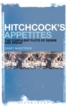 Image for Hitchcock's appetites  : the corpulent plots of desire and dread