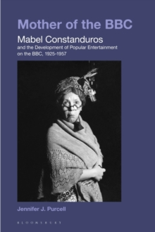 Image for Mother of the BBC : Mabel Constanduros and the Development of Popular Entertainment on the BBC, 1925-57
