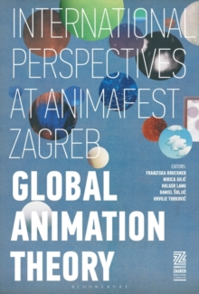 Image for Global animation theory  : international perspectives at Animafest Zagreb