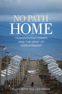 Image for No Path Home : Humanitarian Camps and the Grief of Displacement