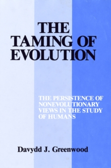 Image for The Taming of Evolution : The Persistence of Nonevolutionary Views in the Study of Humans