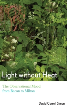 Image for Light without Heat : The Observational Mood from Bacon to Milton