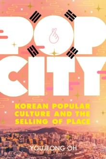 Image for Pop City : Korean Popular Culture and the Selling of Place
