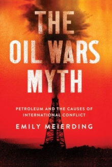 Image for The Oil Wars Myth : Petroleum and the Causes of International Conflict