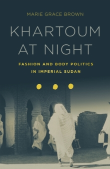 Image for Khartoum at night  : fashion and body politics in imperial Sudan