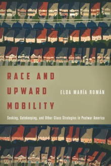 Image for Race and upward mobility  : seeking, gatekeeping, and other class strategies in postwar America