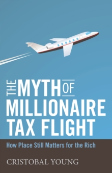 Image for The Myth of Millionaire Tax Flight : How Place Still Matters for the Rich
