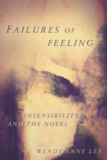 Image for Failures of Feeling : Insensibility and the Novel