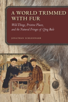 Image for A World Trimmed with Fur : Wild Things, Pristine Places, and the Natural Fringes of Qing Rule