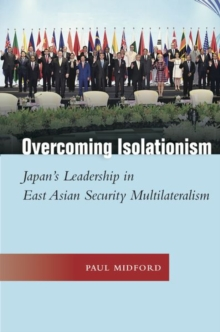 Image for Overcoming Isolationism : Japan's Leadership in East Asian Security Multilateralism