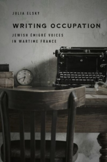 Image for Writing Occupation : Jewish Emigre Voices in Wartime France
