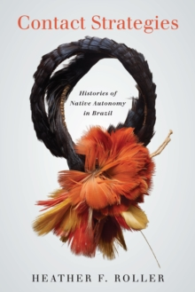 Image for Contact Strategies : Histories of Native Autonomy in Brazil