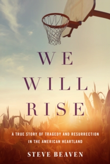 Image for We Will Rise : A True Story of Tragedy and Resurrection in the American Heartland