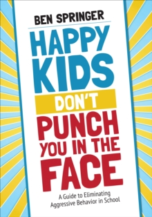 Image for Happy kids don't punch you in the face  : a guide to eliminating aggressive behavior in school