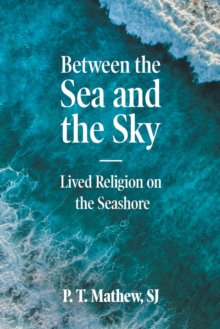 Image for Between the Sea and the Sky : Lived Religion on the Seashore
