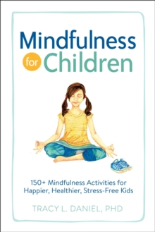 Image for Mindfulness for Children : 150+ Mindfulness Activities for Happier, Healthier, Stress-Free Kids