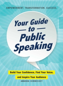 Image for Your Guide to Public Speaking : Build Your Confidence, Find Your Voice, and Inspire Your Audience