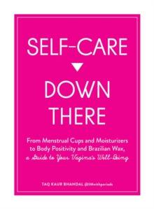 Image for Self-care down there  : from menstrual cups and moisturizers to body positivity and Brazilian wax, a guide to your vagina's well-being