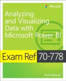 Analyzing and visualizing data by using Microsoft Power BI  : exam ref 70-778 - Maslyuk, Daniil