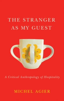 Image for The Stranger as My Guest : A Critical Anthropology of Hospitality