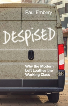 Image for Despised : Why the Modern Left Loathes the Working Class