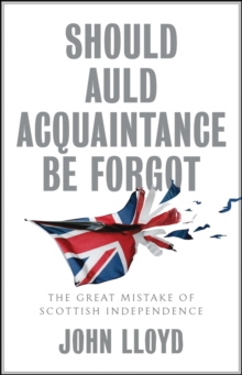 Image for Should auld acquaintance be forgot  : the great mistake of Scottish independence