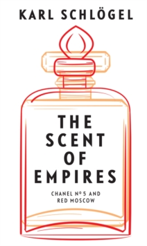 Image for The scent of empires  : Chanel no. 5 and Red Moscow