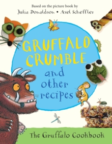 Image for Gruffalo crumble and other recipes  : 24 recipes from the deep dark wood