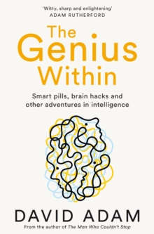 Image for The genius within  : smart pills, brain hacks and adventures in intelligence