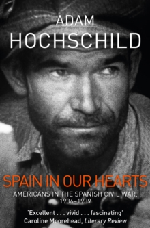 Image for Spain in our hearts  : Americans in the Spanish Civil War, 1936-1939