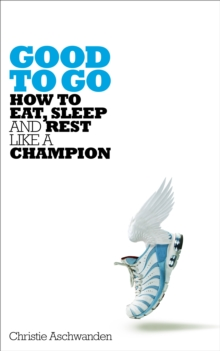 Image for Good to go  : how to eat, sleep and rest like a champion