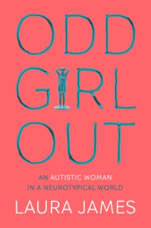 Image for Odd Girl Out : An Autistic Woman in a Neurotypical World
