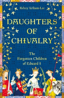 Image for Daughters of chivalry  : the forgotten children of Edward I