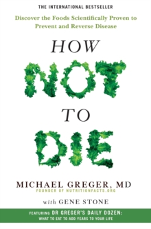 Image for How not to die  : discover the foods scientifically proven to prevent and reverse disease