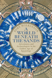 Image for A world beneath the sands  : adventurers and archaeologists in the golden age of Egyptology